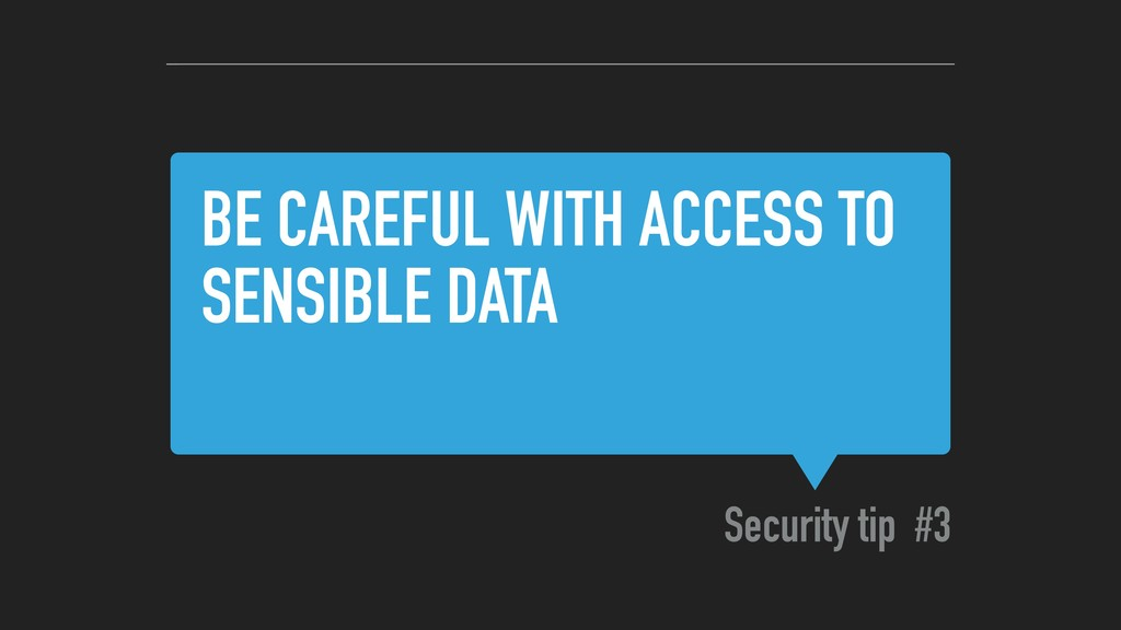 BE CAREFUL WITH ACCESS TO SENSIBLE DATA Securit...