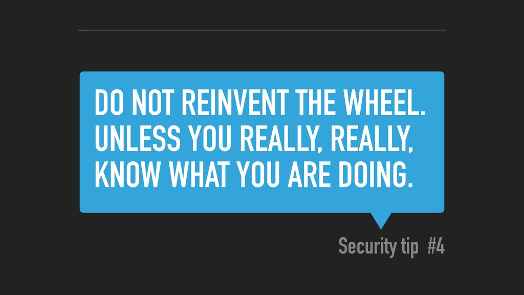 DO NOT REINVENT THE WHEEL. UNLESS YOU REALLY, R...