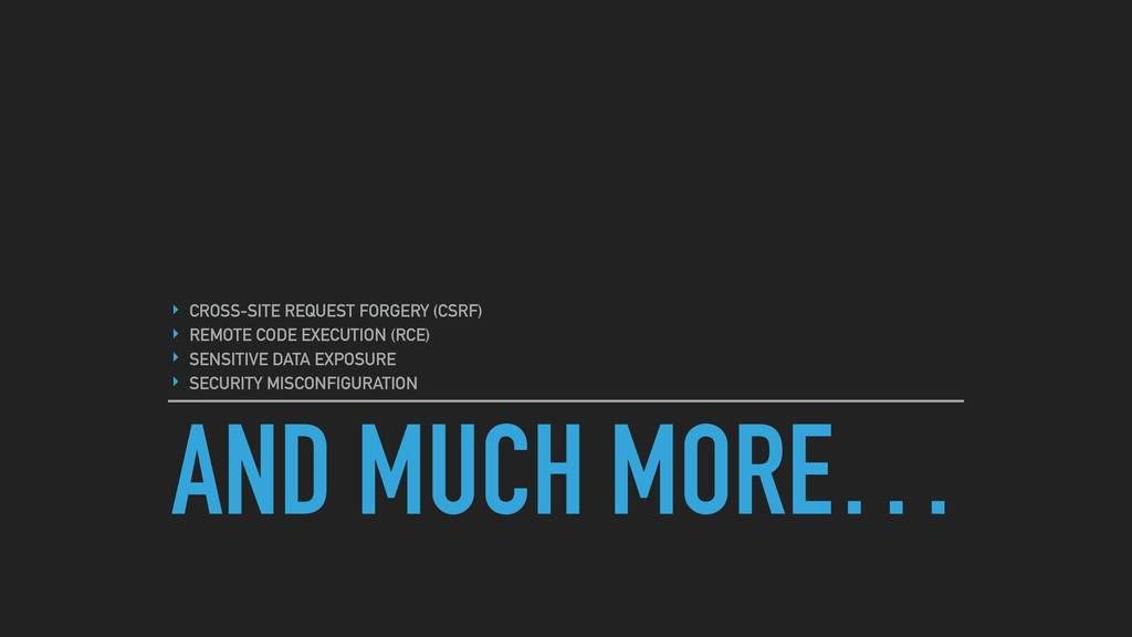 AND MUCH MORE… ‣ CROSS-SITE REQUEST FORGERY (CS...