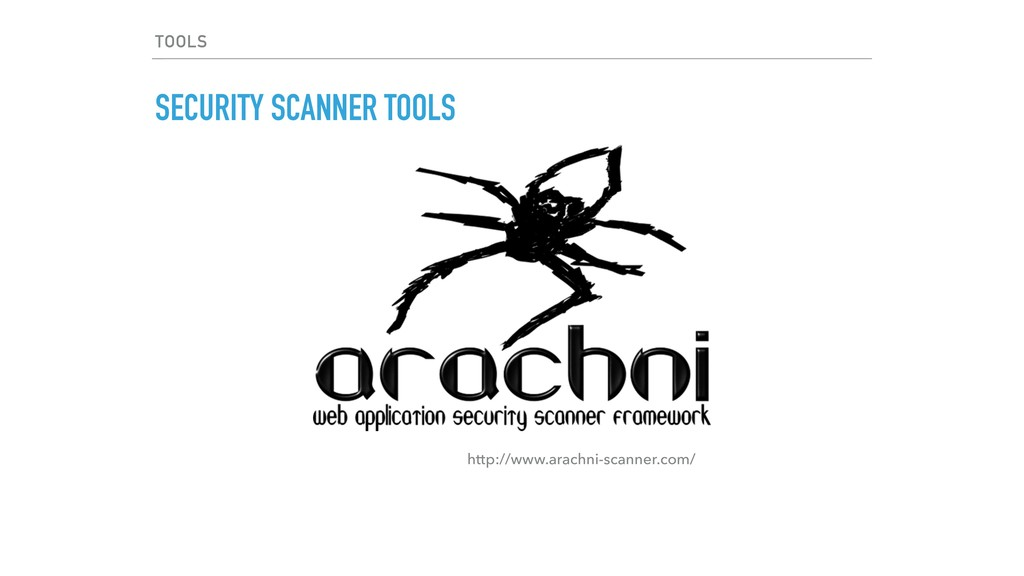 TOOLS SECURITY SCANNER TOOLS http://www.arachni...