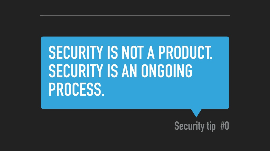 SECURITY IS NOT A PRODUCT. SECURITY IS AN ONGOI...