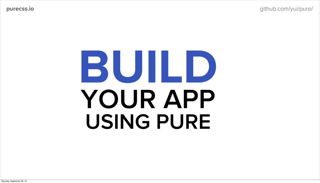 purecss.io github.com/yui/pure/ BUILD YOUR APP ...