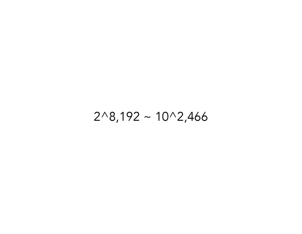 2^8,192 ~ 10^2,466