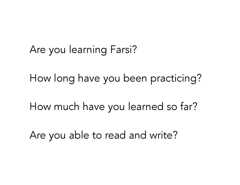 Are you learning Farsi? ! How long have you bee...