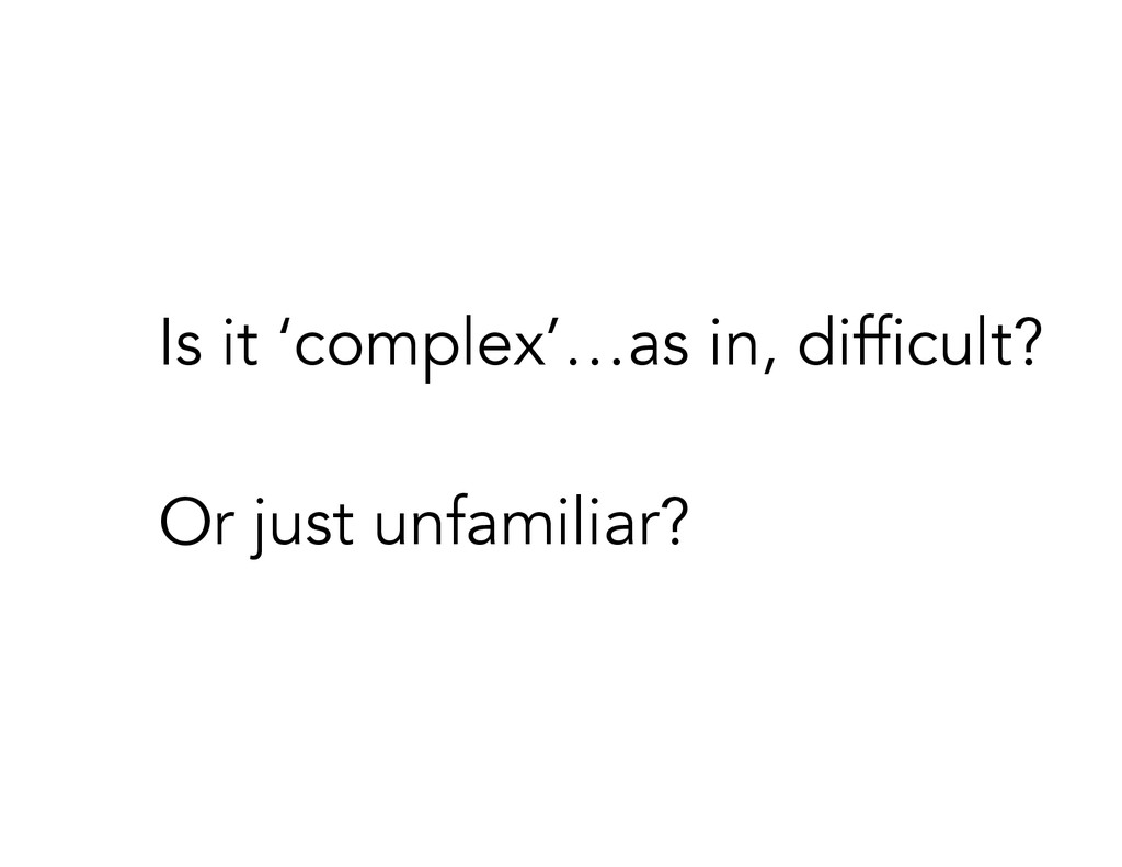 Is it 'complex'…as in, difficult? ! Or just unf...