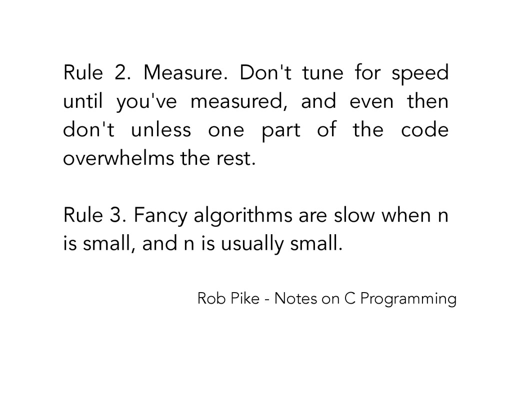 ! Rule 2. Measure. Don't tune for speed until y...