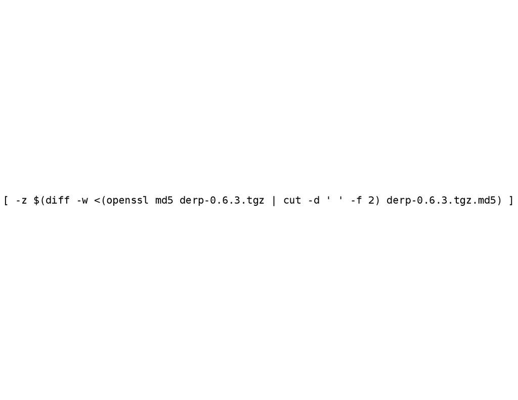 [ -z $(diff -w <(openssl md5 derp-0.6.3.tgz | c...