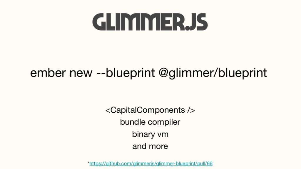 <CapitalComponents /> Glimmer.js ember new --bl...