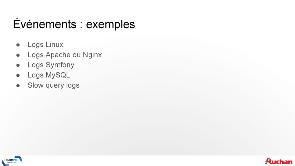 Événements : exemples ● Logs Linux ● Logs Apach...