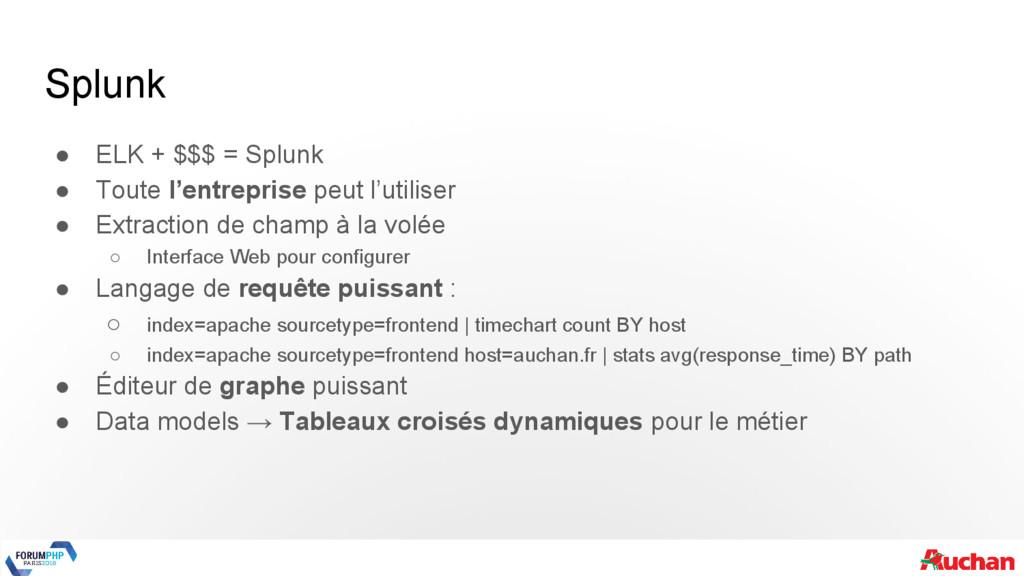 Splunk ● ELK + $$$ = Splunk ● Toute l'entrepris...