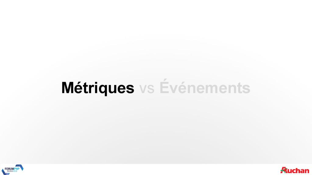 Métriques vs Événements