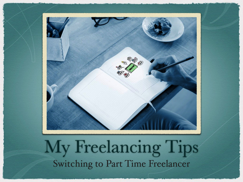 My Freelancing Tips Switching to Part Time Free...
