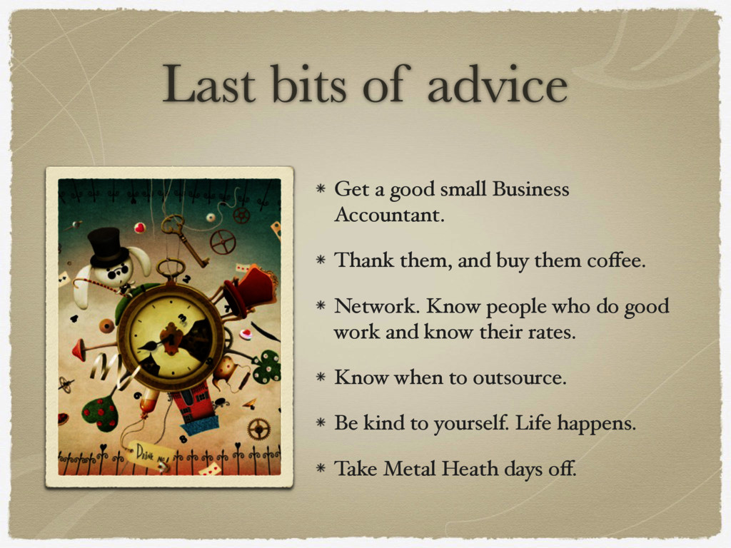 Last bits of advice Get a good small Business A...