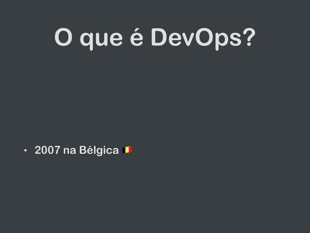 O que é DevOps? • 2007 na Bélgica