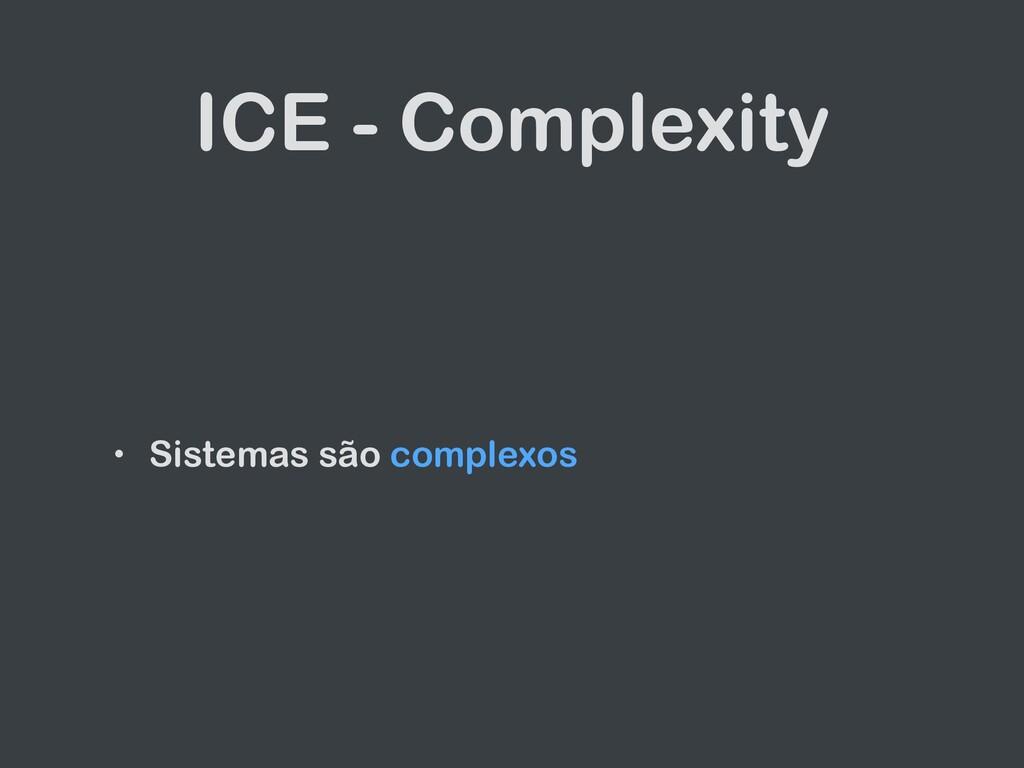 ICE - Complexity • Sistemas são complexos