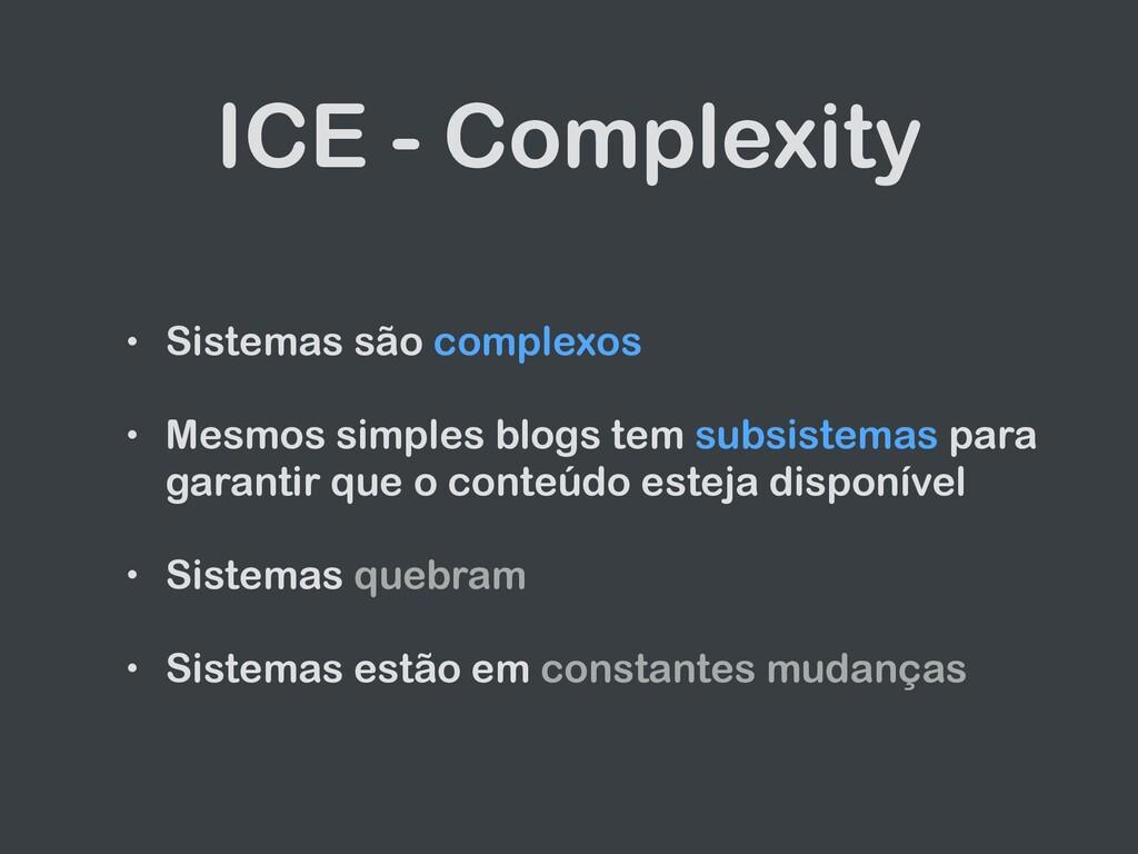 ICE - Complexity • Sistemas são complexos • Mes...