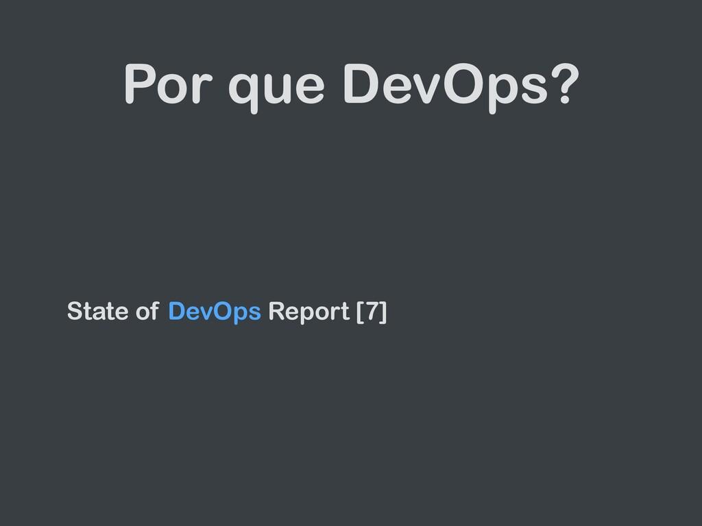 Por que DevOps? State of DevOps Report [7]