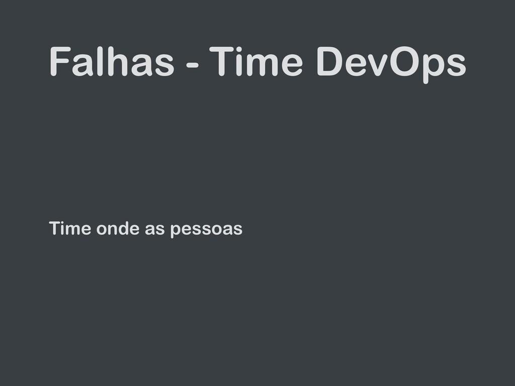 Falhas - Time DevOps Time onde as pessoas