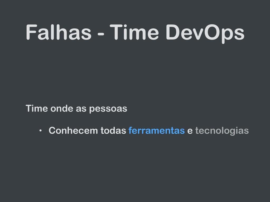 Falhas - Time DevOps Time onde as pessoas • Con...