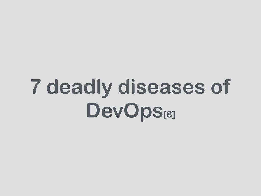 7 deadly diseases of DevOps[8]
