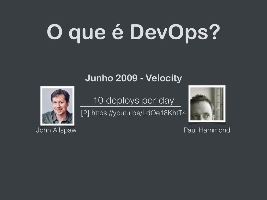 O que é DevOps? Junho 2009 - Velocity 10 deploy...