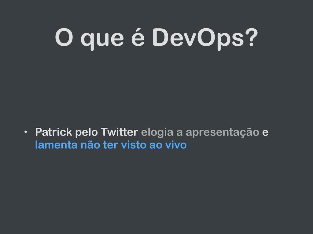 O que é DevOps? • Patrick pelo Twitter elogia a...
