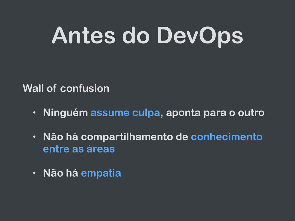 Antes do DevOps Wall of confusion • Ninguém ass...