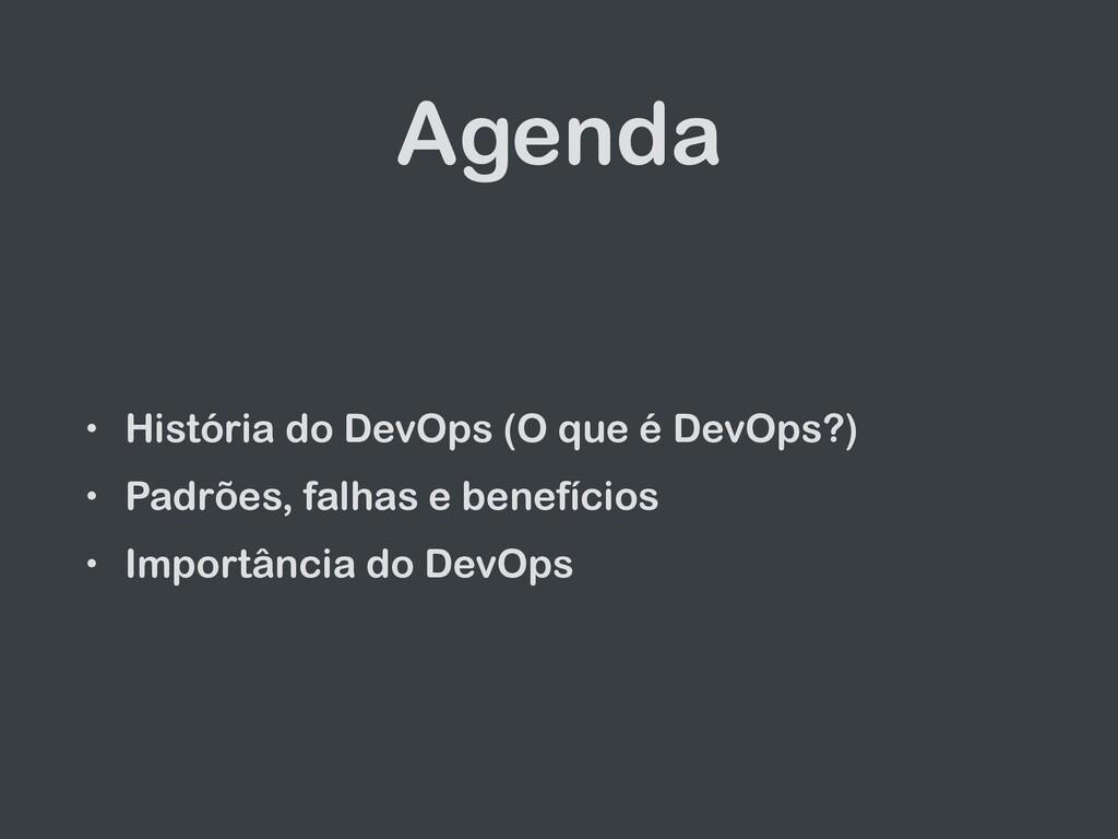 Agenda • História do DevOps (O que é DevOps?) •...