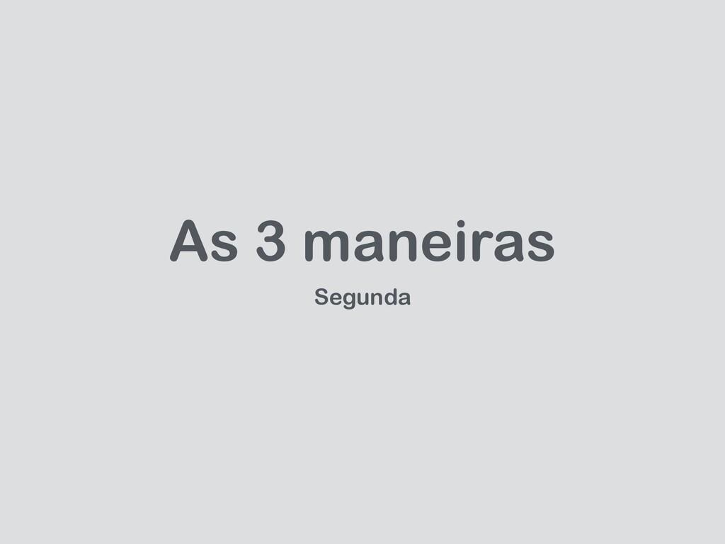 As 3 maneiras Segunda