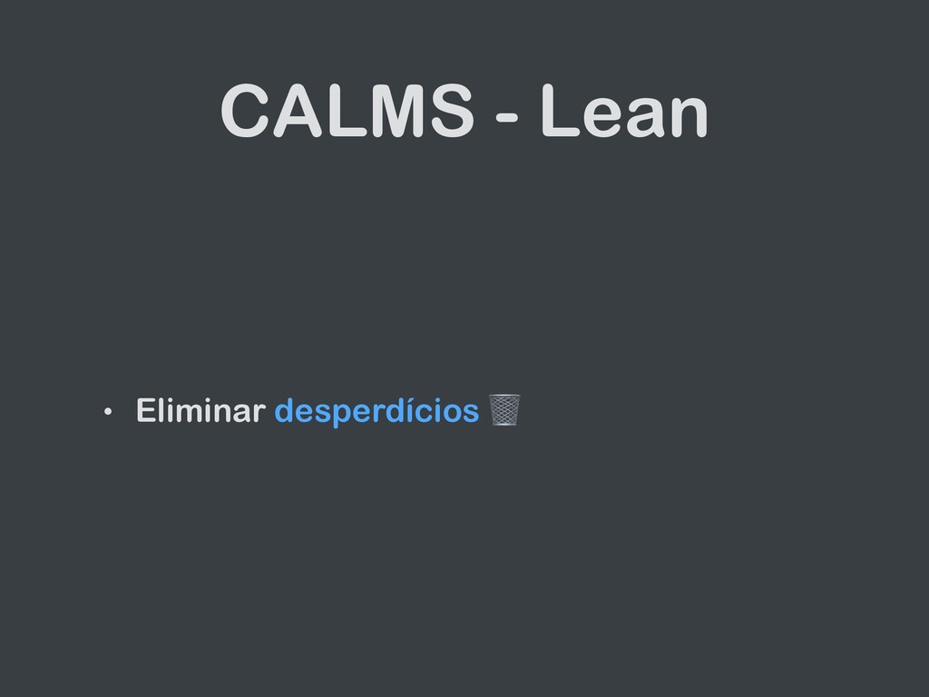 CALMS - Lean • Eliminar desperdícios