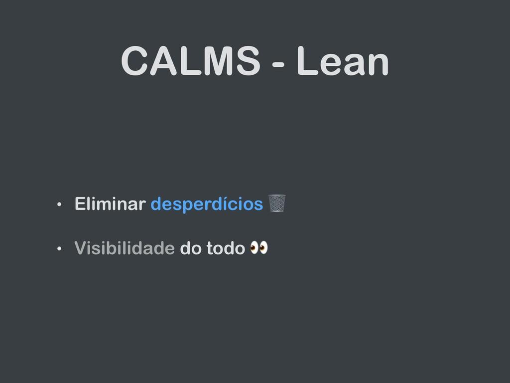 CALMS - Lean • Eliminar desperdícios  • Visibil...