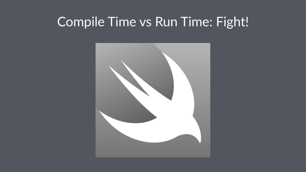 Compile(Time(vs(Run(Time:(Fight!