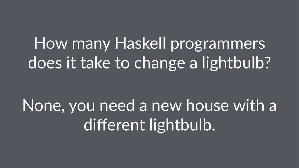 How$many$Haskell$programmers$ does$it$take$to$c...