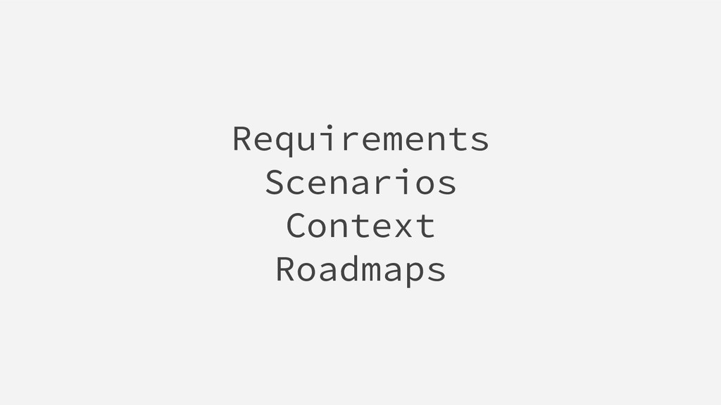 Requirements Scenarios Context Roadmaps
