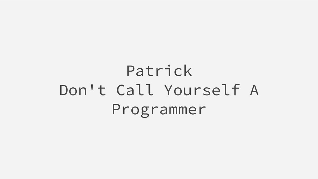 Patrick Don't Call Yourself A Programmer