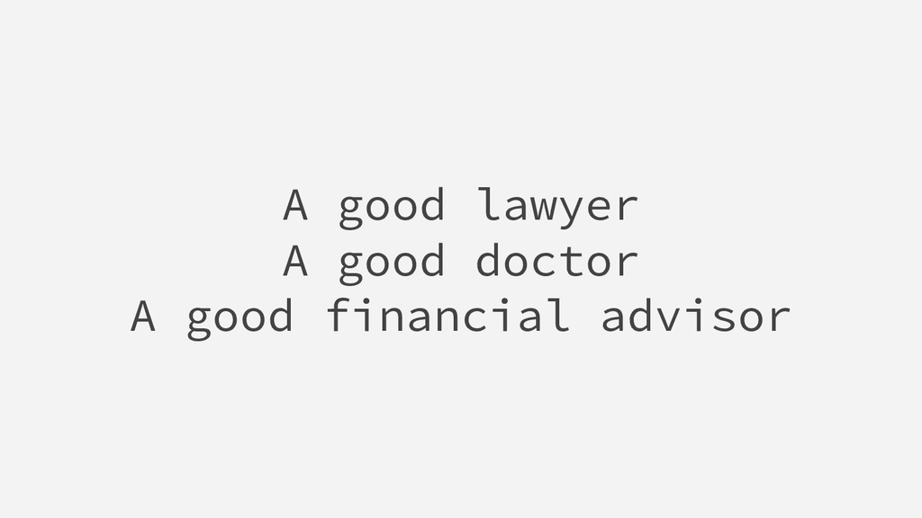 A good lawyer A good doctor A good financial ad...