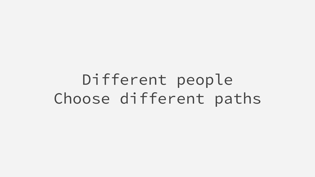 Different people Choose different paths