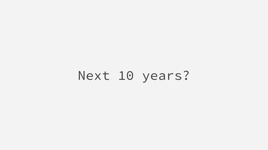 Next 10 years?