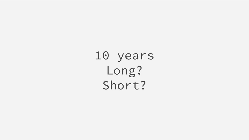 10 years Long? Short?