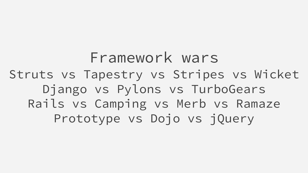 Framework wars Struts vs Tapestry vs Stripes vs...