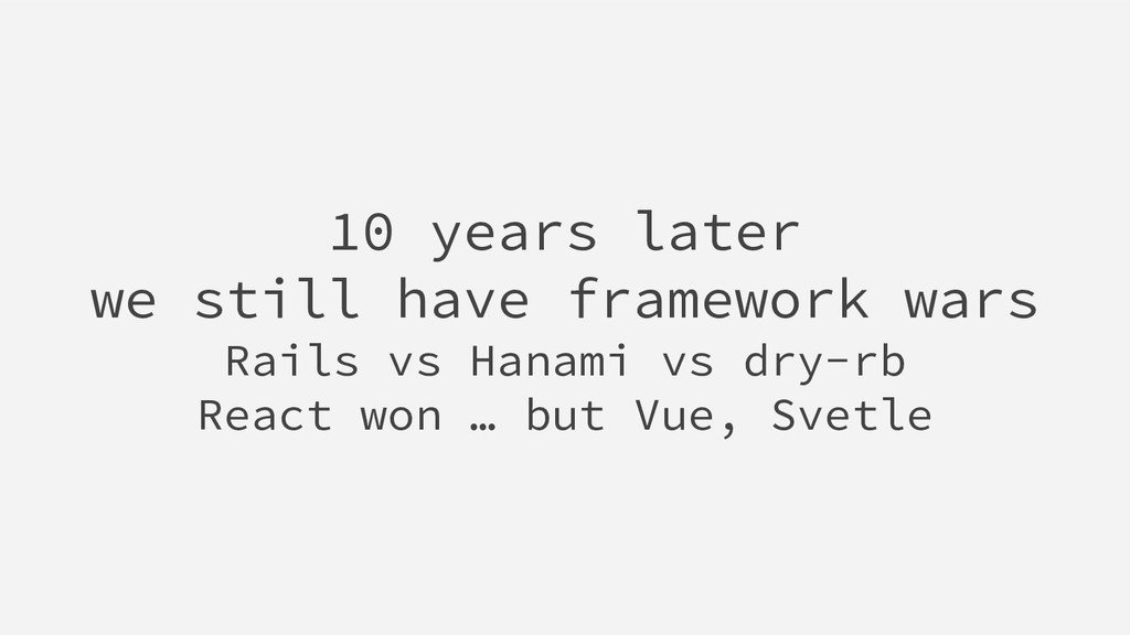 10 years later we still have framework wars Rai...