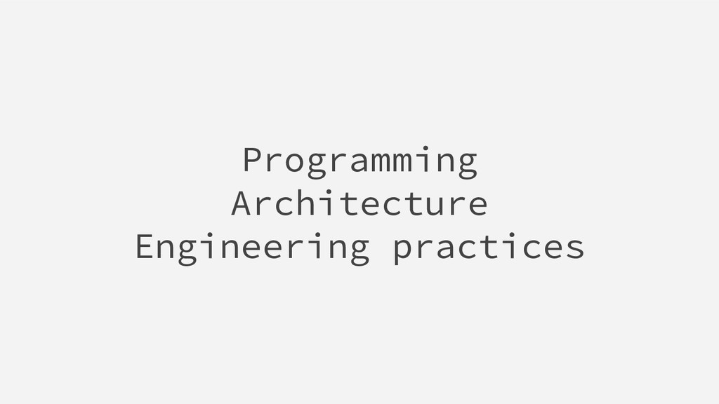 Programming Architecture Engineering practices