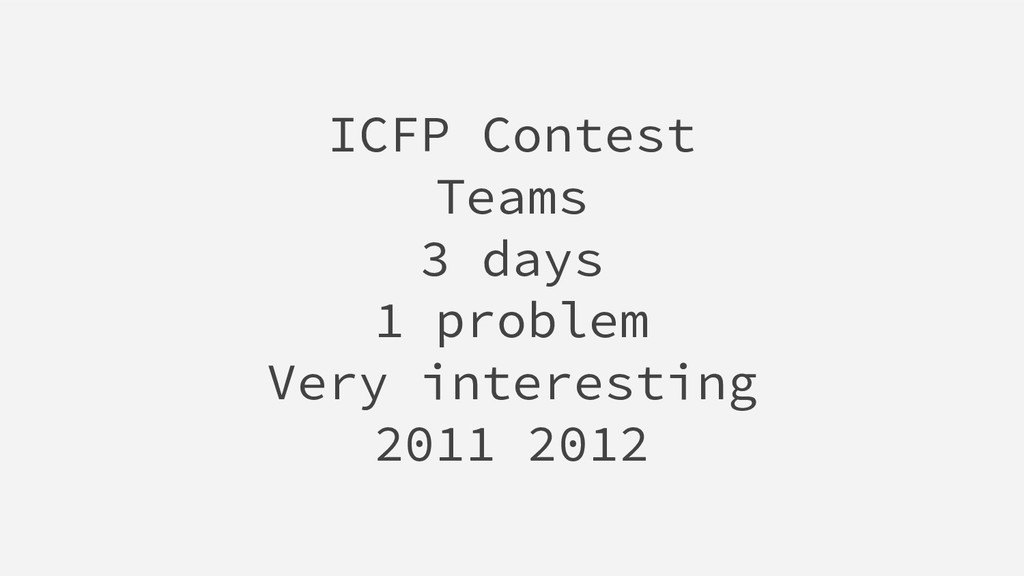 ICFP Contest Teams 3 days 1 problem Very intere...