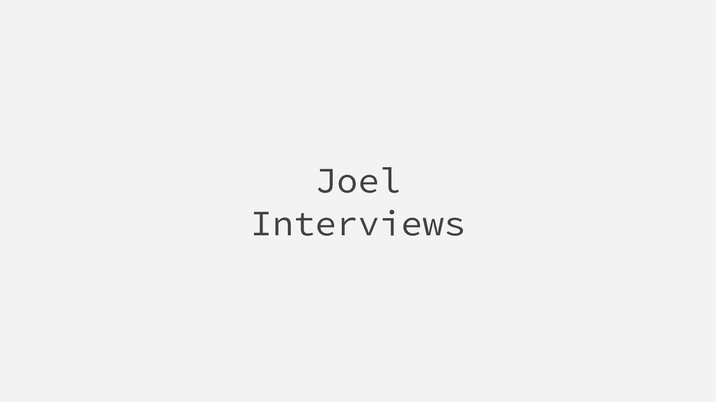 Joel Interviews