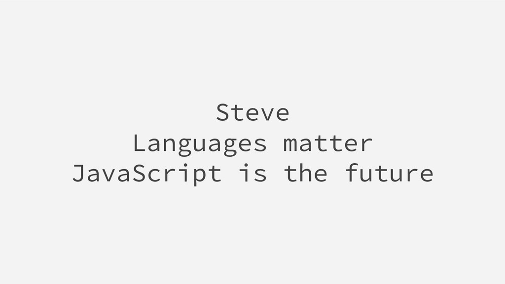 Steve Languages matter JavaScript is the future