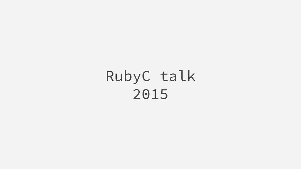 RubyC talk 2015