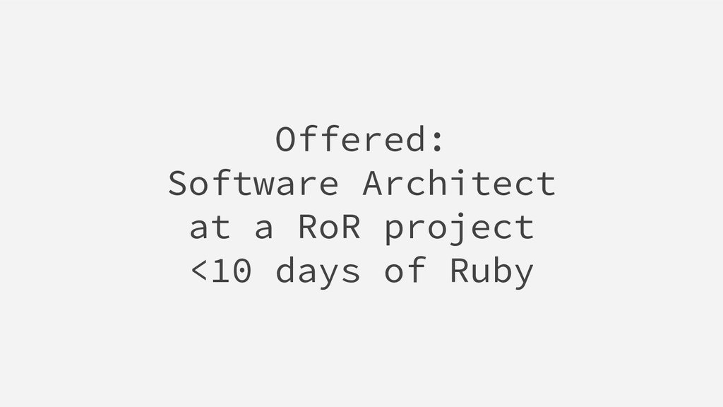 Offered: Software Architect at a RoR project <1...