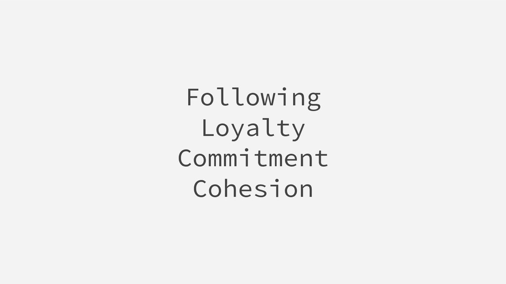 Following Loyalty Commitment Cohesion