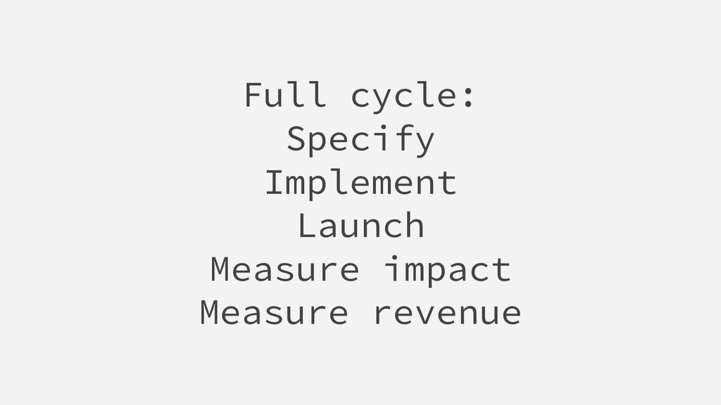 Full cycle: Specify Implement Launch Measure im...