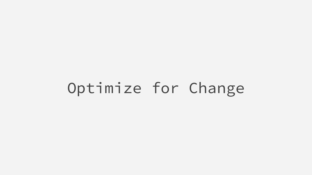 Optimize for Change